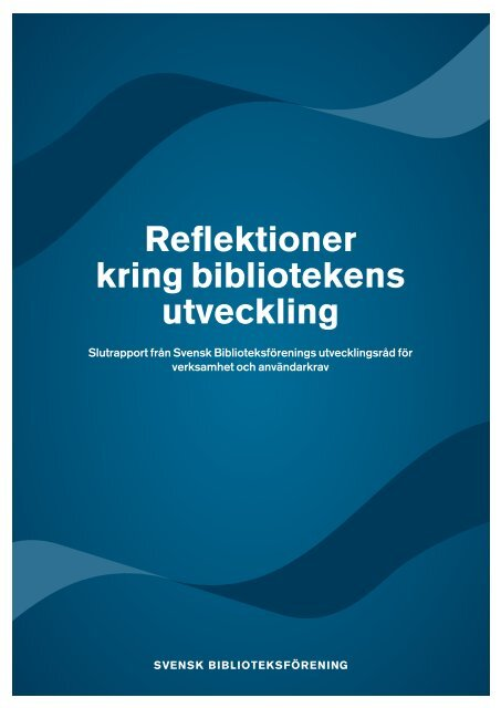 Reflektioner kring bibliotekens utveckling - Svensk Biblioteksförening