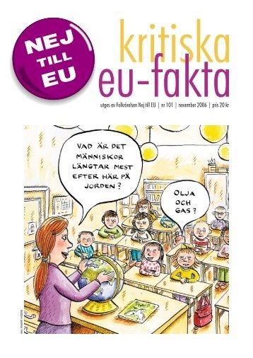 utges av Folkrörelsen Nej till EU | nr 101 | november 2006 | pris 20 kr