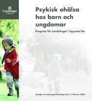 Psykisk ohälsa hos barn och ungdomar - Landstinget i Uppsala län