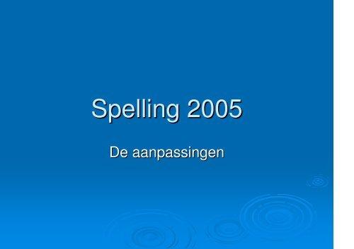 Een overzicht van de spelling 2005 (theorie) vind ... - Taal en literatuur