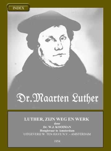 luther, zijn weg en werk: dr. w.j. kooiman - Geschriften van Maarten ...