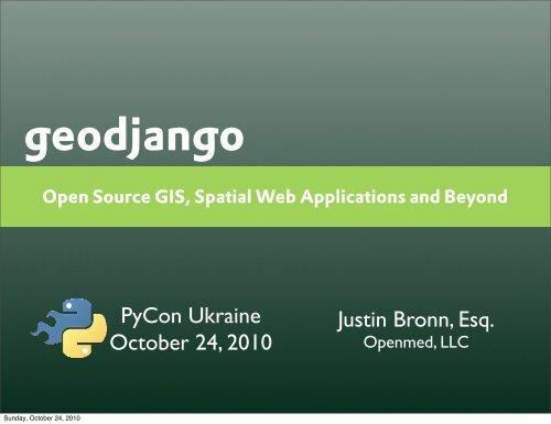 October 24, 2010 PyCon Ukraine Justin Bronn, Esq. - GeoDjango