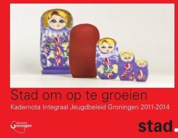 Stad om op te groeien' – kadernota Integraal - Gemeente Groningen