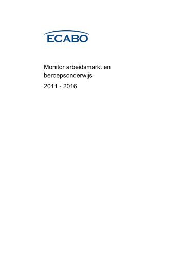 Monitor arbeidsmarkt en beroepsonderwijs 2011 - 2016 - Ecabo