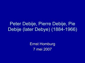 Peter Debije, Pierre Debije, Pie Debije (later Debye) - Zicht op ...