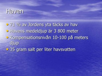 71 % av Jordens yta täcks av hav • Havens medeldjup är 3 ... - Netkurs