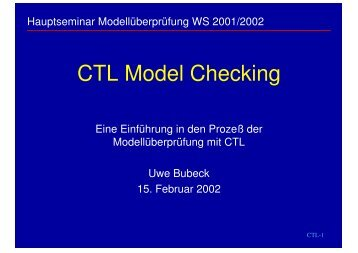 04 ctl model checking The progression of model checking to the point where it can be successfully used for complex systems has required the development of sophisticated means of coping with what is known as the state .