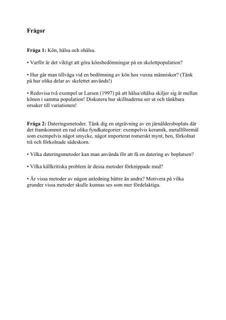 C14 datering från härden gav en datering till historisk tid (Ua-18730, 295+/-70.