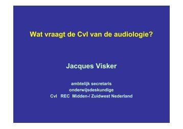 Wat vraagt de CvI van de audiologie? Jacques Visker - Ned.Ver ...
