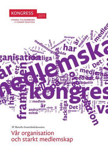 Vår organisation och starkt medlemskap - IF Metall Kongress 2014