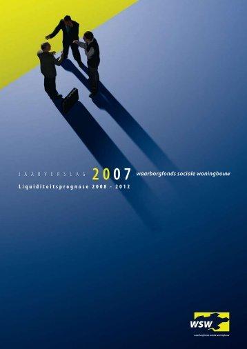 Jaarverslag 2007 en liquiditeitsprognose 2008-2012 - WSW