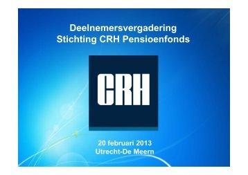 Presentatie deelnemersvergadering d.d. 20 februari 2013 - CRH ...