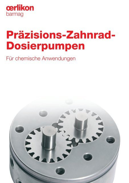 Präzisions-Zahnrad- Dosierpumpen - Oerlikon Barmag - Oerlikon ...