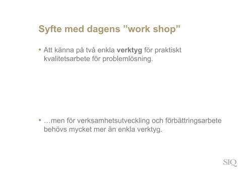 """Syfte med dagens """"work shop"""" - Institutet för Kvalitetsutveckling, SIQ"""