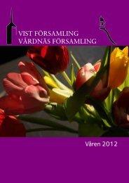 VIST FÖRSAMLING Våren 2012 VÅRDNÄS FÖRSAMLING