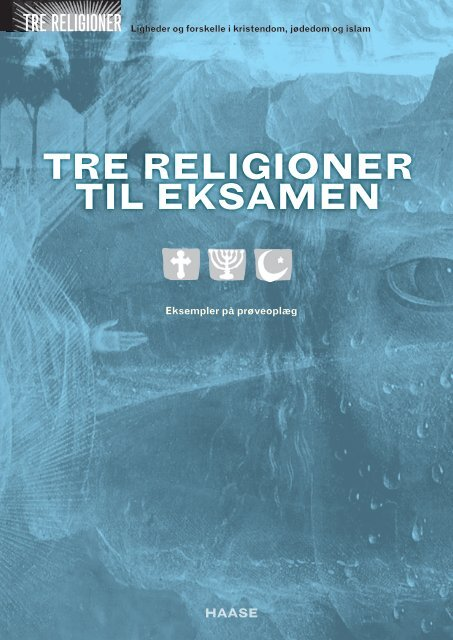 TRE RELIGIONER TIL EKSAMEN – eksempler på prøveoplæg