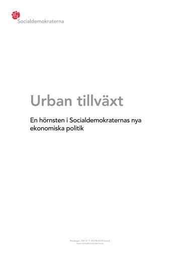 """Läs hela rapporten """"Urban Tillväxt"""" (PDF) - Socialdemokraterna"""