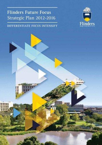 Flinders Future Focus Strategic Plan 2012-2016 - Flinders University