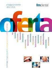 przegląd produktów 2012–2013 - FM Dental Produkty Dla ...