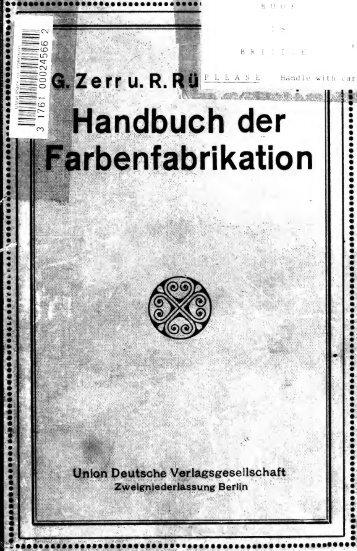 Handbuch der Farbenfabrikation. Lehrbuch der Fabrikation ...