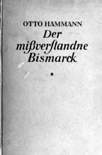 Der missverstandne Bismarck, zwanzig jahre deutscher Weltpolitik