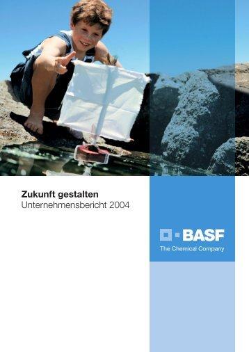 Zukunft gestalten Unternehmensbericht 2004 - BASF.com