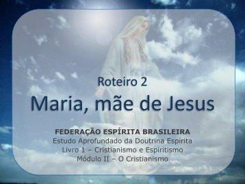 Roteiro 2 Maria, mãe de Jesus - Federação Espírita Brasileira