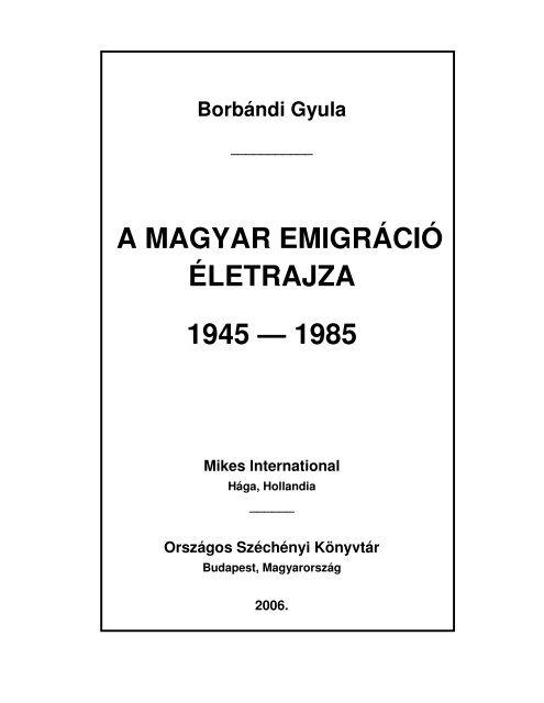 A MAGYAR EMIGRÁCIÓ ÉLETRAJZA 1945 — 1985 - Hollandiai ...