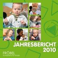 JAHRESBERICHT 2010 - FRÖBEL - Kompetenz für Kinder