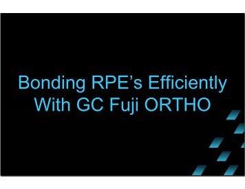 Bonding RPE's Efficiently with GC Fuji ORTHO - GC America