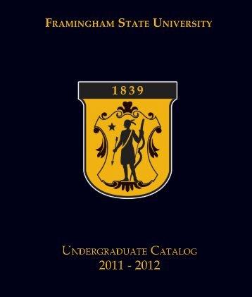 2011-2012 Undergraduate Catalog - Framingham State University