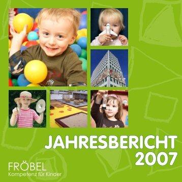 JahresBericht 2007 - FRÖBEL - Kompetenz für Kinder