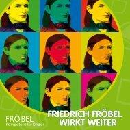 Friedrich Fröbel wirkt weiter - FRÖBEL - Kompetenz für Kinder