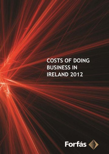 Costs of Doing Business in Ireland 2012 (PDF, 101 pages ... - Forfás