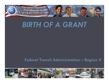 BIRTH OF A GRANT - Federal Transit Administration