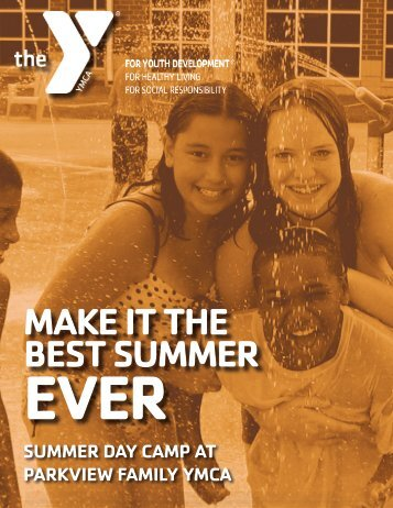 MAKE IT THE BEST SUMMER - YMCA of Greater Fort Wayne