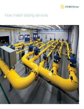 Flow meter testing brochure - FortisBC