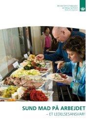 SunD MAD på ARBejDet – et leDelSeSAnSvAR - Fødevarestyrelsen