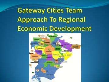 to view the Gateway Cities Team Approach to Regional Economic ...