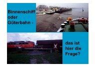 Binnenschiff oder Güterbahn - das ist hier die Frage?