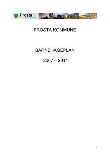 FROSTA KOMMUNE BARNEHAGEPLAN 2007 – 2011