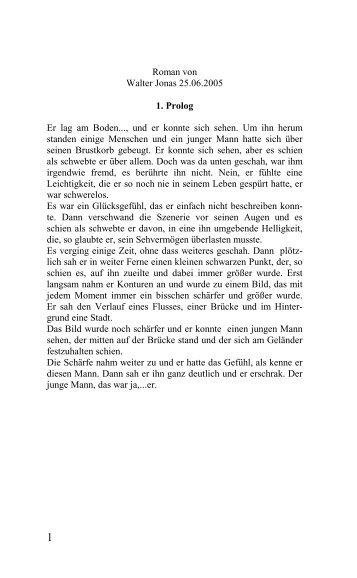 Roman von Walter Jonas 25.06.2005 1. Prolog Er lag am Boden ...