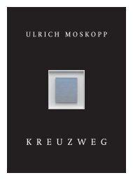 09_0282_Moskopp_KREUZWEG Katalog ... - Ulrich Moskopp