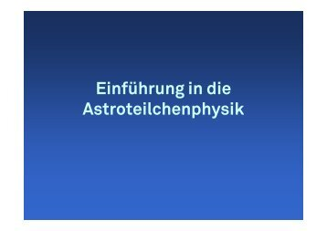 Astronomische Grundlagen - Astroteilchenphysik