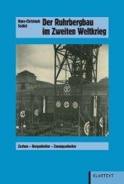 Der Ruhrbergbau im Zweiten Weltkrieg Zechen - Klartext Verlag