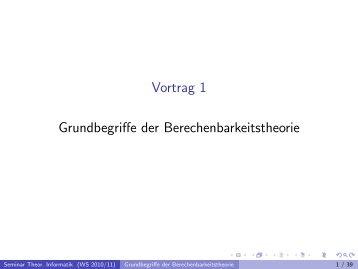 Vortrag 1 Grundbegriffe der Berechenbarkeitstheorie - Fakultät für ...