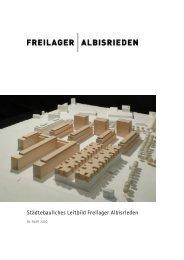 Städtebauliches Leitbild Freilager Albisrieden - Freilager Zürich