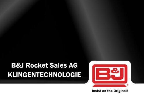 B&J Rocket Sales AG KLINGENTECHNOLOGIE - the world of BJ ...