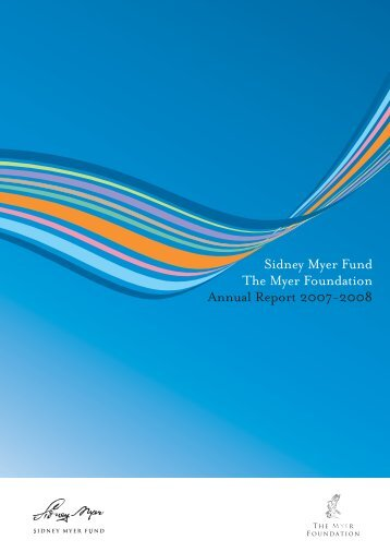 Sidney Myer Fund The Myer Foundation Annual Report 2007-2008
