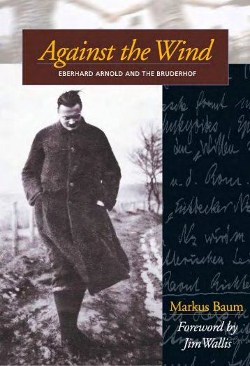 Against the Wind: Eberhard Arnold and the Bruderhof - Plough